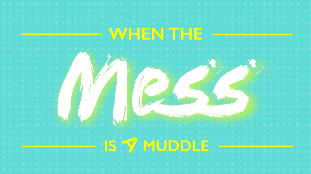 When the Mess is a Muddle